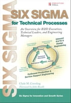 Six Sigma for Technical Processes: An Overview for R&D Executives, Technical Leaders and Engineering Managers by Clyde M. Creveling