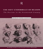The Soft Underbelly of Reason: The Passions in the Seventeenth Century
