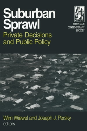 Suburban Sprawl: Private Decisions and Public Policy Private Decisions and Public Policy