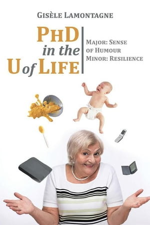 Phd in the U of Life: Major: Sense of Humour Minor: Resilience