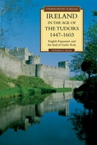 Ireland in the Age of the Tudors, 1447-1603: English Expansion and the End of Gaelic Rule