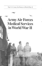 Army Air Forces Medical Services In World War II by James S. Naney