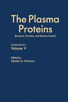Book The Plasma Proteins V5: Structure, Function, and Genetic Control by Putnam, Frank