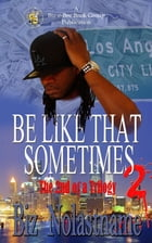 Be like That Sometimes part 2: Sometimes it is what it is by Biz Nolastname