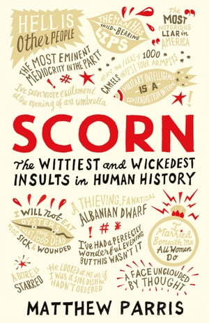 Scorn: The Wittiest and Wickedest Insults in Human History