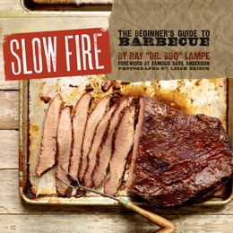 Book Slow Fire: The Beginner's Guide to Lip-Smacking Barbecue by Ray Lampe