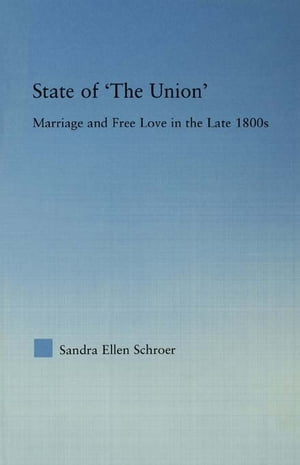 State of 'The Union' Marriage and Free Love in the Late 1800s