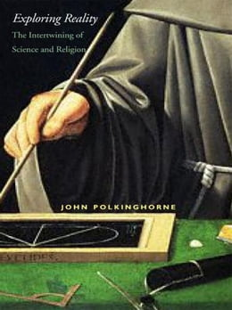 Book Exploring Reality: The Intertwining of Science and Religion by John Polkinghorne