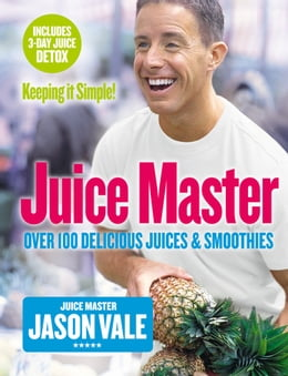 Book Juice Master Keeping It Simple: Over 100 Delicious Juices and Smoothies by Jason Vale