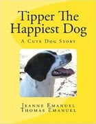 Tipper The Happiest Dog: Tipper Books by A. Jeanne Emanuel