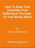 How To Keep Your Chinchilla From Suffering In The Heat - Or Your Money Back! by Editorial Team Of MPowerUniversity.com