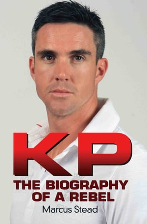 KP - Portrait of a Rebel - The Biography of Kevin Pietersen