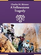 A Yellowstone Tragedy by Charles M. Skinner