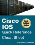 CISCO IOS QUICK REFERENCE , CHEAT SHEET: Douglas Chick CCNA MCSE , TheNetworkAdministrator.com by Douglas Chick