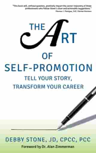 The Art of Self-Promotion: Tell Your Story, Transform Your Career by Debby Stone
