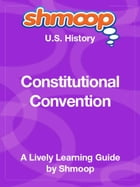 Shmoop US History Guide: Constitutional Convention by Shmoop