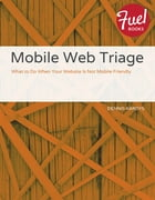 Mobile Web Triage: What to Do When Your Website Is Not Mobile Friendly by Dennis Kardys
