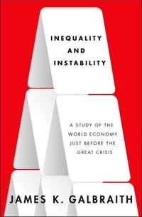 Inequality and Instability:A Study of the World Economy Just Before the Great Crisis: A Study of…