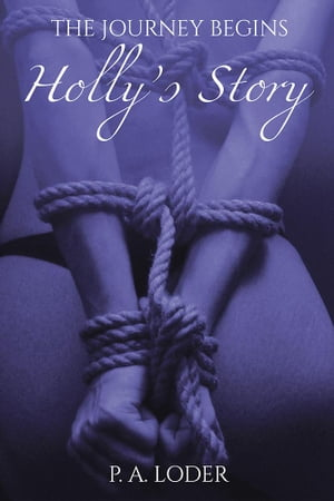 The Journey Begins-Holly's Story by P. A. Loder