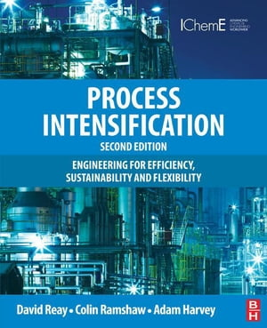 Process Intensification: Engineering for Efficiency, Sustainability and Flexibility