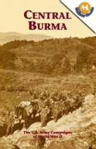 CENTRAL BURMA (The U.S. Army Campaigns of World War II) by George L. MacGarrigle