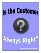 Is the Customer Always Right? by Steven Vern Munson