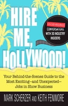 Hire Me, Hollywood!: Your Behind-the-Scenes Guide to the Most Exciting - and Unexpected - Jobs in Show Business by Mark Scherzer