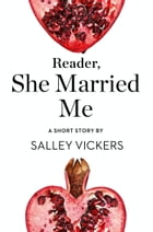 Reader, She Married Me: A Short Story from the collection, Reader, I Married Him by Salley Vickers