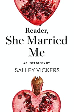 Book Reader, She Married Me: A Short Story from the collection, Reader, I Married Him by Salley Vickers