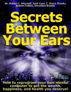 Secrets Between Your Ears: How to re-program your own mental computer to get the wealth, happiness…