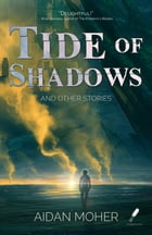 Tide of Shadows and Other Stories by Aidan Moher