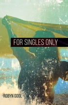 For Singles Only by Robyn Gool
