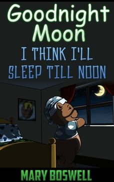 Goodnight Moon: I Think I'll Sleep Till Noon