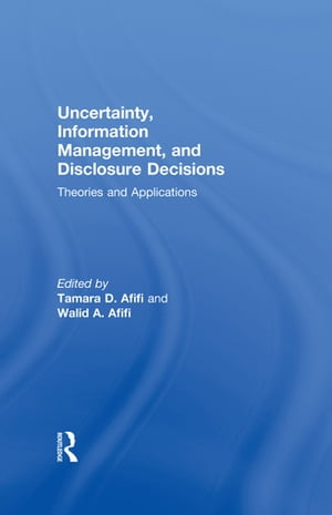 Uncertainty,  Information Management,  and Disclosure Decisions Theories and Applications