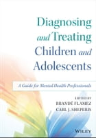 Diagnosing and Treating Children and Adolescents: A Guide for Mental Health Professionals