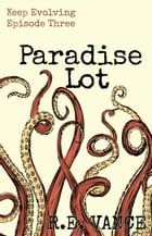 Keep Evolving - Episode 3: Paradise Lot, #8 by R.E. Vance