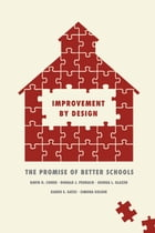 Improvement by Design: The Promise of Better Schools by David K. Cohen