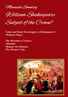 William Shakespeare - Subject of the Crown?: Tudor and Stuart Sovereignty in Shakespeare's 'Problem-Plays': The Merchant of Venice, Macbeth, Meas by Manuela Sonntag