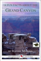 14 Fun Facts About the Grand Canyon: Educational Version by Jeannie Meekins