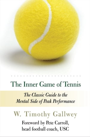 The Inner Game of Tennis The Classic Guide to the Mental Side of Peak Performance