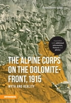 The Alpine Corps on the Dolomite-Front, 1915: Myth and reality by Immanuel Voigt