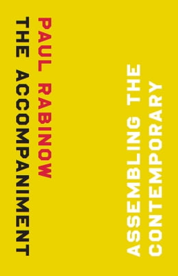 Book The Accompaniment: Assembling the Contemporary by Paul Rabinow