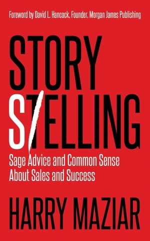 Story Selling: Sage Advice and Common Sense About Sales and Success by Harry Maziar