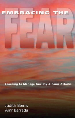Book Embracing the Fear: Learning To Manage Anxiety & Panic Attacks by Judith Bemis