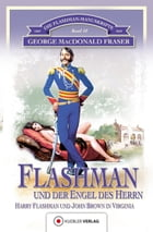 Flashman und der Engel des Herrn: Die Flashman-Manuskripte 10. Harry Flashman und John Brown in Virginia by George MacDonald Fraser