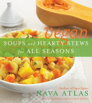 Vegan Soups and Hearty Stews for All Seasons: A Cookbook by Nava Atlas