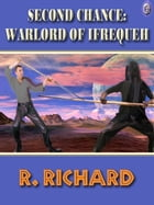 SECOND CHANCE: WARLORD OF IFREQUEH by R. Richard