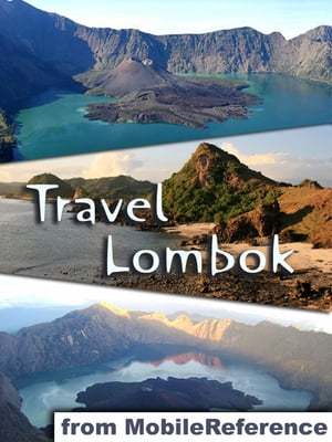 Travel Lombok, Indonesia: Illustrated Guide and maps. Includes Gili Islands (Trawanga, Air and Meno), Mataram, Kuta, Senggigi, Tanjung and more