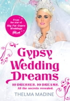 Gypsy Wedding Dreams: Ten dresses. Ten Dreams. All the secrets revealed. by Thelma Madine