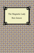 The Magnetic Lady, or, Humours Reconciled by Ben Jonson